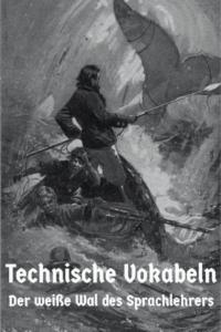 Technische Vokabeln - der weiße Wal des Sprachlehrers